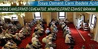 TOSYA OSMANLI CAMİİ İBADETE AÇILDI