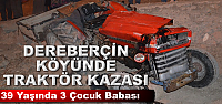TOSYA'DA TRAKTÖR KAZASINDA 1 KİŞİ HAYATINI...