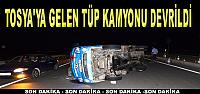 TOSYA'YA GELEN TÜP KAMYONU D-100'DE DEVRİLDİ