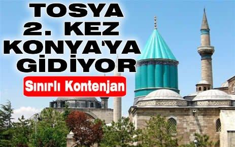 TOSYA 2. KEZ KONYA'YA GİDİYOR