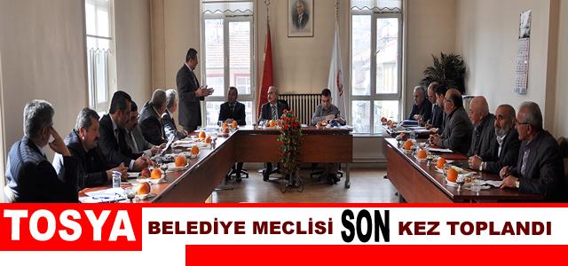 TOSYA BELEDİYE MECLİSİ SON KEZ TOPLANDI