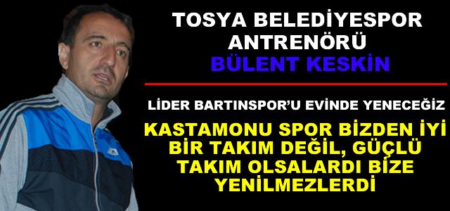 Tosya Belediye spor Antrenörü Bülent Keskin önemli açıklamalar