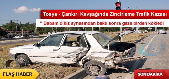 TOSYA-ÇANKIRI KAVŞAĞINDA ZİNCİRLEME TRAFİK KAZASI