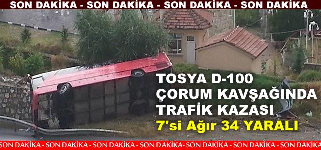 TOSYA-ÇORUM KAVŞAĞINDA TRAFİK KAZASI 7 Sİ AĞIR 34 YARALI