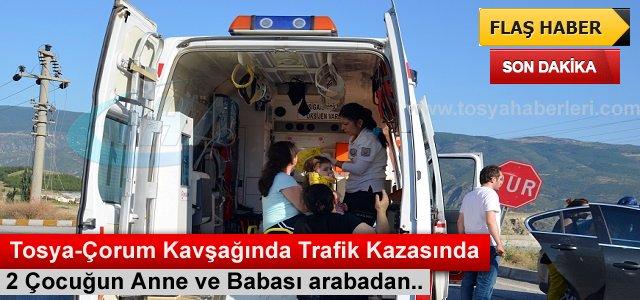 TOSYA-ÇORUM KAVŞAĞINDA TRAFİK KAZASI
