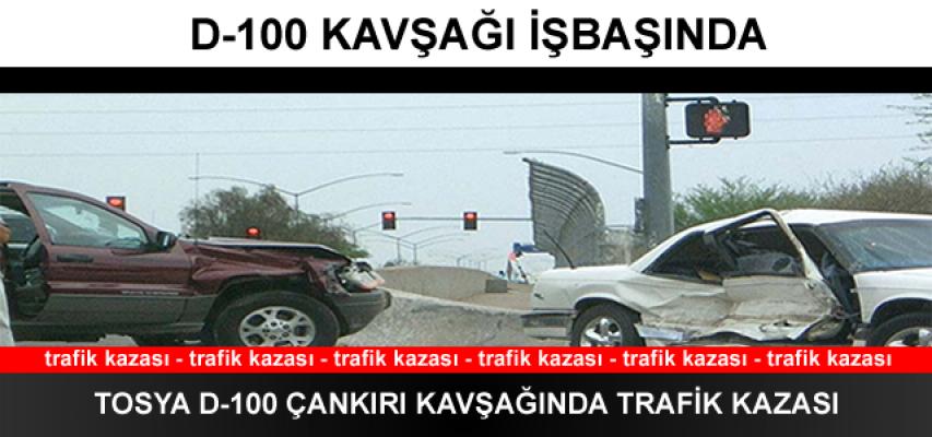 TOSYA D-100 KARAYOLU ÇANKIRI KAVŞAĞINDA TRAFİK KAZASI