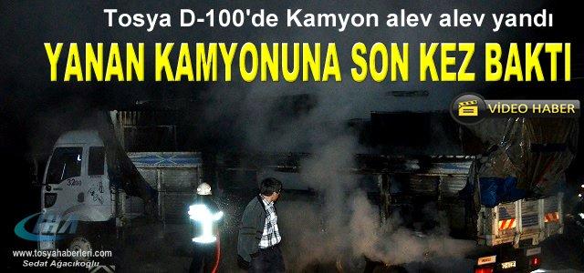 TOSYA D-100 KARAYOLUNDA SEYİR HALİNDEKİ KAMYON YANDI