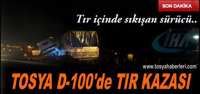 TOSYA D-100'DA TIR KAZASINDA FACİADAN DÖNÜLDÜ