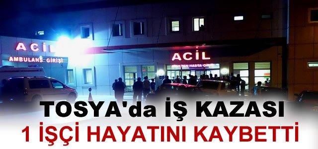 TOSYA'DA İŞ KAZASINDA 1 İŞÇİ HAYATINI KAYBETTİ