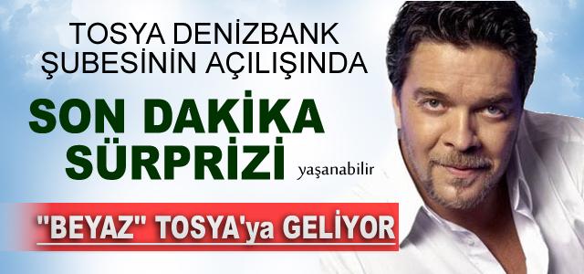 TOSYA DENİZBANK ŞUBESİ AÇILIŞINA ''BEYAZ'' GELECEK