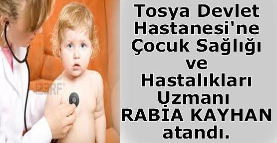 Tosya Devlet Hastanesi'ne Çocuk Sağlığı ve Hastalıkları Uzmanı RABİA KAYHAN atandı.