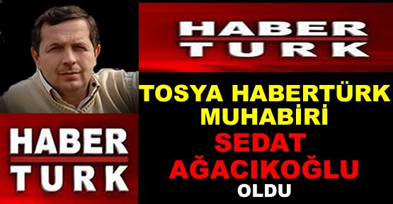 Habertürk Tosya Muhabiri Sedat Ağacıkoğlu oldu