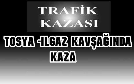 TOSYA-ILGAZ KAVŞAĞINDA KAZA