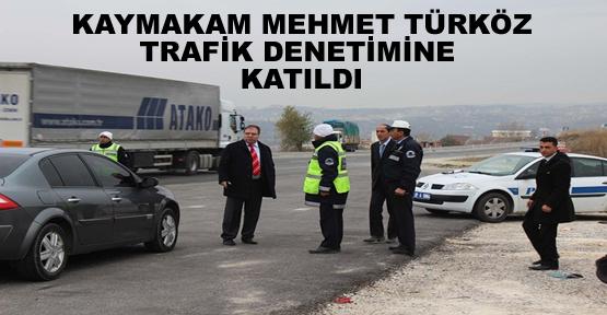 Tosya Kaymakamı Mehmet Türköz Trafik Denetimine Katıldı.