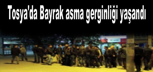 Tosya'da Bayrak Asma Gerginliği yaşandı