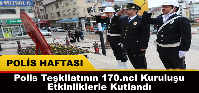 TOSYA'DA POLİS TEŞKİLATININ 170.KURULUŞ ETKİNLİKLERİ KUTLANDI