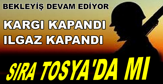 Tosya'da Tedirgin Bekleyiş Devam Ediyor