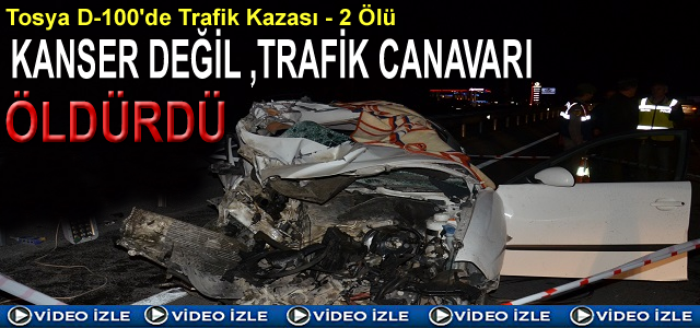 TOSYA'DA TRAFİK KAZASI-2 ÖLÜ