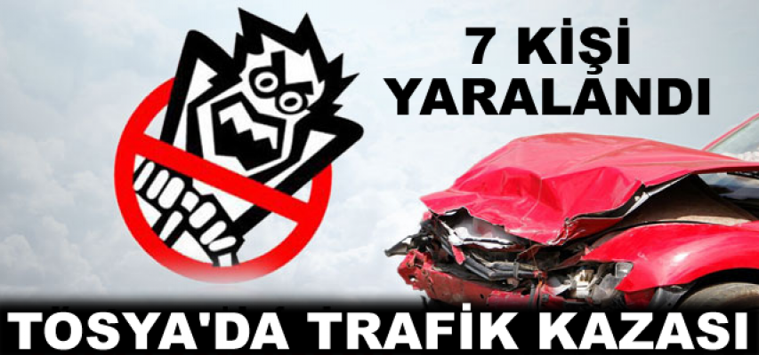TOSYA'DA TRAFİK KAZASINDA 7 KİŞİ YARALANDI