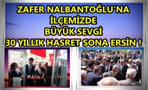 ZAFER NALBANTOĞLU'NA İLÇEMİZDE BÜYÜK SEVGİ 30 YILLIK HASRET SONA ERSİN !