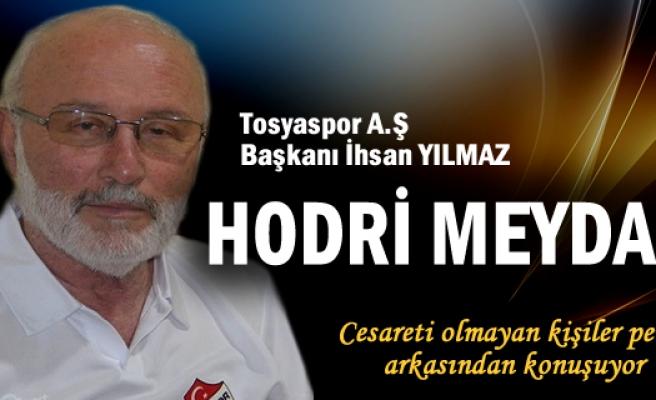 İHSAN YILMAZ ''CESARETİ OLMAYIP PERDE ARKASINDAN KONUŞANLARA'' HODRİ MEYDAN