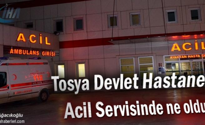 Tosya Devlet Hastanesi Acil Servisinde yaşananlar