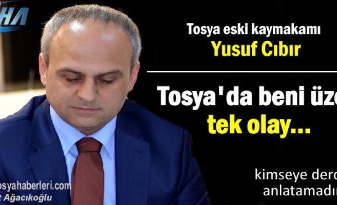 Kaymakam Yusuf Cıbır ''Tosya'da beni üzen tek olay