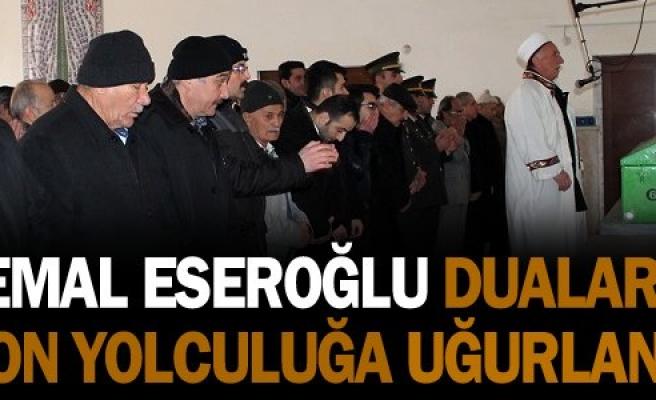 Kemal Eseroğlu Dualarla Son Yolculuğuna Uğurlandı