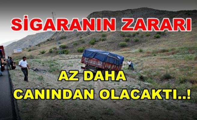 SİGARA - TRAFİK KAZASINA NEDEN OLDU