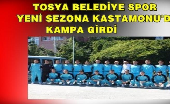 TOSYA BELEDİYESPOR KAMPA GİRDİ