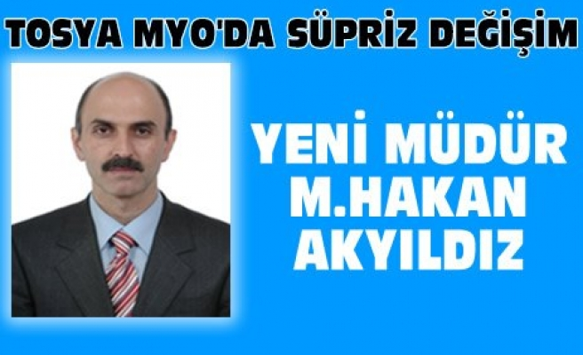 Tosya MYO'nun Yeni Müdürü M.Hakan AKYILDIZ