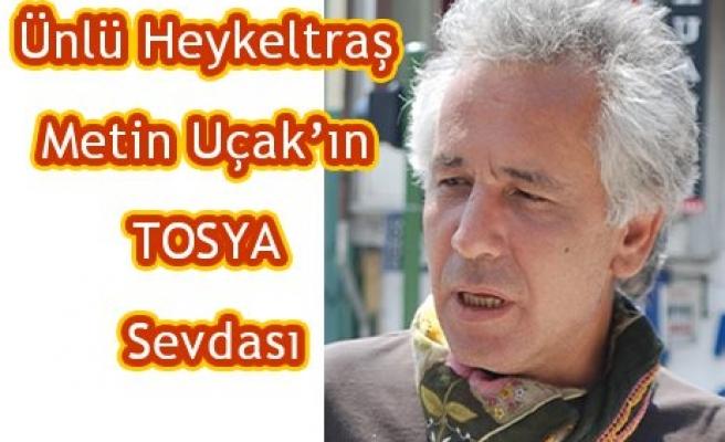 Ünlü Heykeltraş  Metin Uçak'ın TOSYA Sevdası