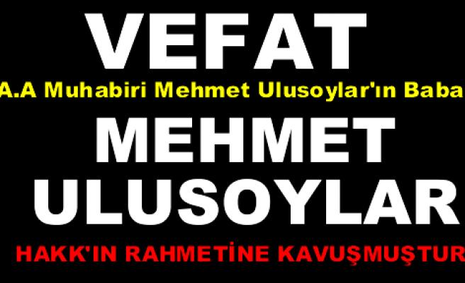 A.A Muhabiri Mehmet Ulusoylar'ın Babası Vefat Etti