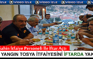 ''YANGIN'' TOSYA İTFAİYESİNİ KADİR GECESİ İFTAR...