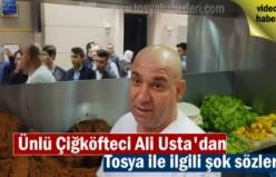 Çiğ Köfteci Ali Usta'da Tosya ile ilgili ilgiç sözler