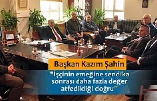 SENDİKA ZİYARETİNDE BAŞKAN ŞAHİN'DEN ÖNEMLİ...