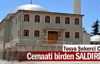 TOSYA ŞEKERCİ CAMİ CEMAATİ BİRDEN SALDIRDI