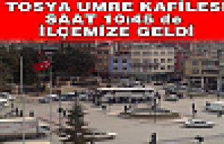 TOSYA UMRE KAFİLESİ İLÇEMİZE GELDİ