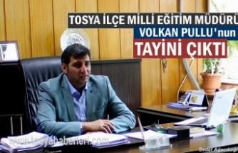 Tosya İlçe Milli Ğitim Müdürü Volkan Pullu'nun Tayini Çıktı