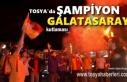 Galatasaray'ın Şampiyonluğu Tosya'da...