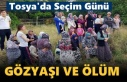 Tosya'da Seçim Günü Ölüm ve Gözyaşı yaşandı