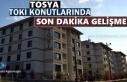 TOSYA TOKİ KONUTLARINDA SON DAKİKA GELİŞMESİ