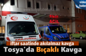 Tosya'da İftar Saatinde Bıçaklı kavga