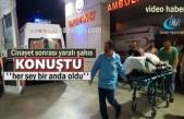Tosya'da Cinayet Olayında Yaralanan Şahıs Konuştu