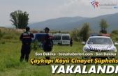 Çaykapı Köyünde 3 kişiyi öldüren cinayet zanlısı yakalandı
