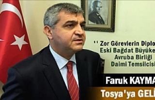 AB DAİMİ TEMSİLCİSİ FARUK KAYMAKCI TOSYAYA GELİYOR