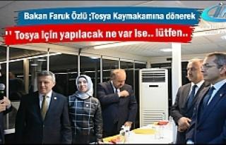 Bakan Faruk Özlü Tosya Kaymakamına ''Tosya'ya...