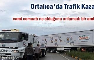 ORTALICA'da TIR KAZASI SONRASI CEMAAT CAMİDEN...