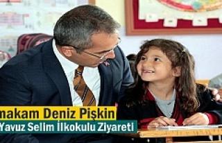 Kaymakam Deniz Pişkin Yavuz Selim İlkokulunu Ziyaret...