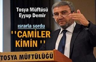 Tosya Müftüsü Eyyup Demir ''Camiler Kimin?''